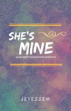 She's Mine (Almarez's Generation Series 1) by Jeyessem