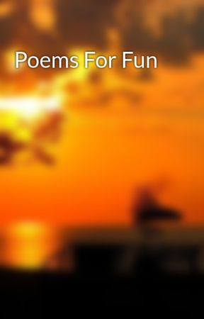 Poems For Fun by THREE_Lil_BITCHEZ