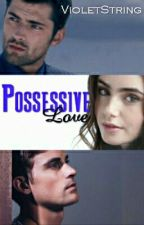 Possessive Love (PRIVATE) by VioletString