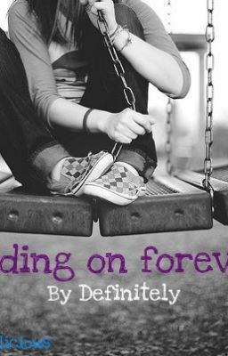 Holding On Forever... (Sequel to Don't Let Go)