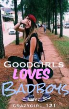 Goodgirls loves badboys by crazygirl_121