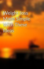 Weight-loss Made Simple With These Ideas by hai5sing