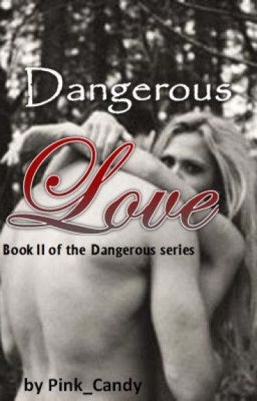 Dangerous Love - Book II of the Dangerous Series by Pink_Candy