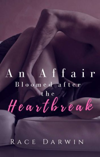 An Affair Bloomed After A Heartbreak [PUBLISHED!]