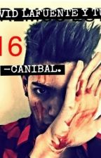 Canibal (david lafuente y tu) by laura_4517