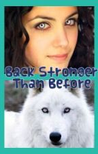 Back Stronger Than Before by WriterLiz_