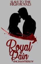 Royal Pain ~ Slave to the High Royals by Enchantedlov