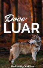 Doce Luar (Concluída) - Livro 1 by Mariana_Cavilha