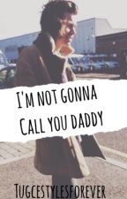 I'm not gonna call you daddy. H.S. (AU)/on hold ATM  by tugcestylesforever