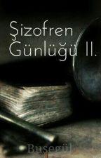 Şizofren Günlüğü II. by Buseninkalemindenn