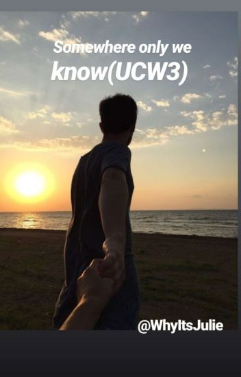 Somewhere Only We Know{#UCW3}