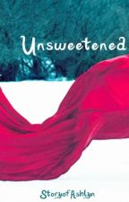 Unsweetened {Sour // Sweet Contest Entry] by StoryofAshlyn