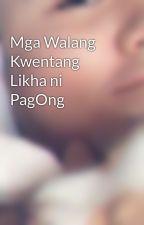 Mga Walang Kwentang Likha ni PagOng by PagOng1991