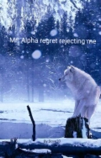 Mr. Alpha regret rejecting me now (Rewriting)