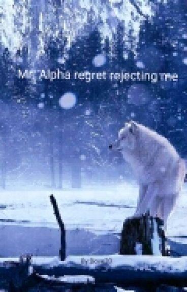 Mr. Alpha regret rejecting me now (Rewriting)
