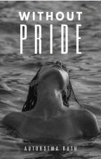 WITHOUT PRIDE - H.S. by withruth