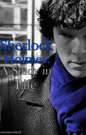 Sherlock Holmes: A Study in Life by EricaSnowden1