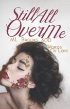 ✔️Still All Over Me (Honorable Mention 600 Words Of Love Challenge) by ML_Brooks