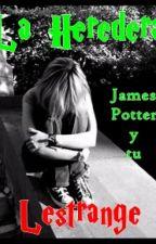 La heredera Lestrange   James Sirius Potter y tu  © by AyleenTabilo