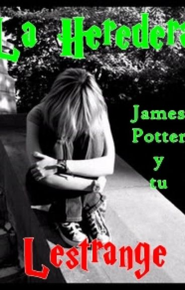 La heredera Lestrange | James Sirius Potter y tu  ©