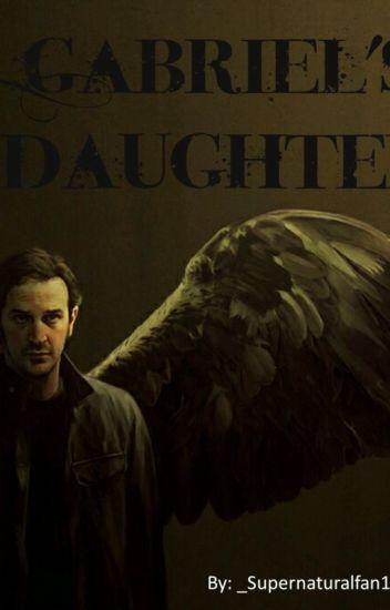 Gabriel's Daughter - _Supernaturalfan1_ - Wattpad