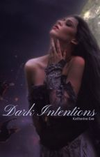 Dark Intentions { the completed fan fiction } by MakalaRoach