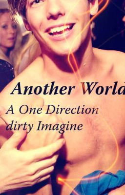 Louis tomlinson long dirty imagine another world wattpad