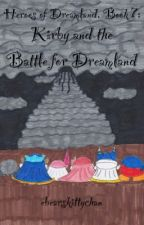 Heroes of Dreamland, Book 7: Kirby and the Battle for Dreamland by ebearskittychan