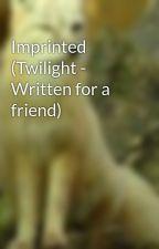 Imprinted (Twilight - Written for a friend) by JaimeeNight