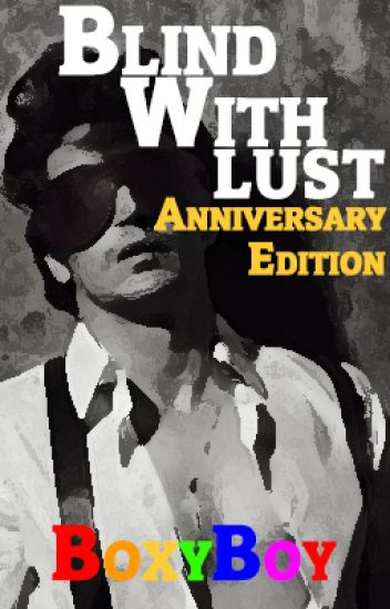 Blind With Lust *Anniversary Edition* --REWORKING--
