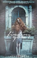 Finding You- Book One of the Witch Chronicles by lazysecrets