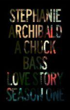 Stephanie Archibald - A Chuck Bass Love Story; Season One by BonfireBeauty