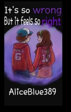Gravity Falls: Its so wrong, but It feels so Right. (Mabel x Dipper) by AliceBlue389