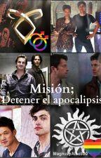Misión; Detener el apocalipsis. (Croosover Supernatural/ Shadowhunters) by MagnusyAlec800