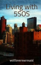 Living with 5SOS by wolflovermermaid