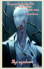 To you he looks like a monster but to me he's love (Slenderman love story) by ayuburi