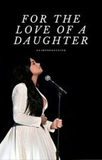For The Love Of A Daughter by GlimpseOfFaith
