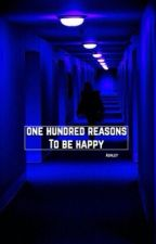 one hundred reasons to be happy by seagergoff