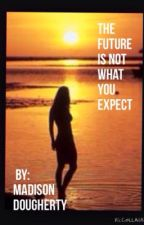 The Future Is Not What You Expect by MadisonDougherty