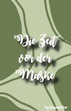Die Zeit vor der Maske | GLP ❀ by luminablue