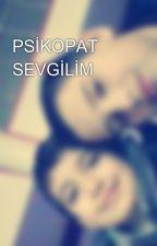 PSİKOPAT SEVGİLİM by baran47tunc