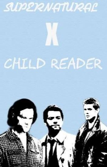 Supernatural x child reader