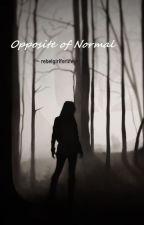 Opposite of Normal by rebelgirlforlife