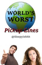 World's Worst Pickup Lines by Sleepyishhh