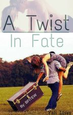 A Twist in Fate by lissy0998
