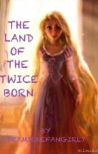The Land of the Twice Born by fangirlfreak7