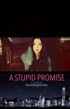 A Stupid Promise by misssimplissity