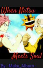 When Natsu Meets Soul by -Maka_Albarn-