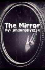 The Mirror by jmdunphy1234
