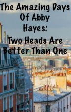 The Amazing Days of Abby Hayes: Two Heads Are Better Than One by ToastedCat